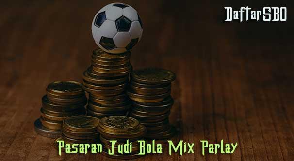 Pasaran Judi Bola Mix Parlay